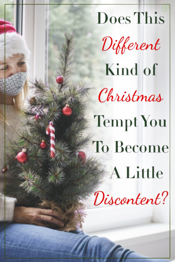 Does this different kind of Christmas tempt you to become a little discontent?