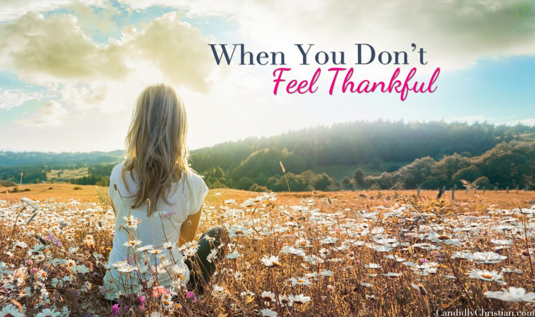 When You Don't Feel Thankful