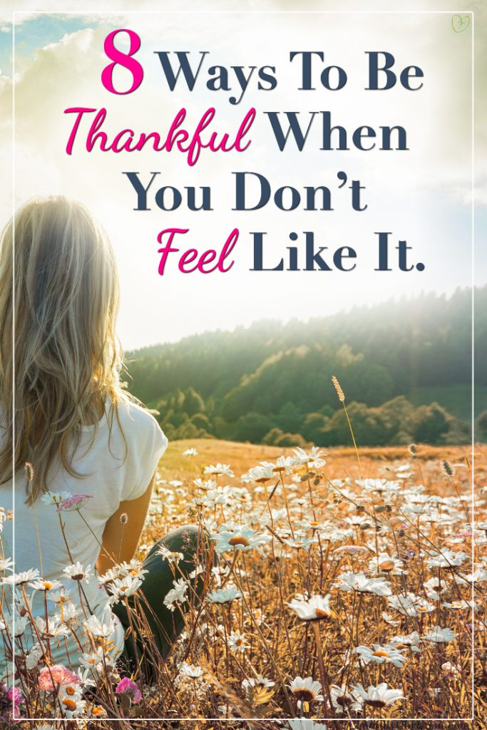 8 Ways to be thankful when you don't feel like it.