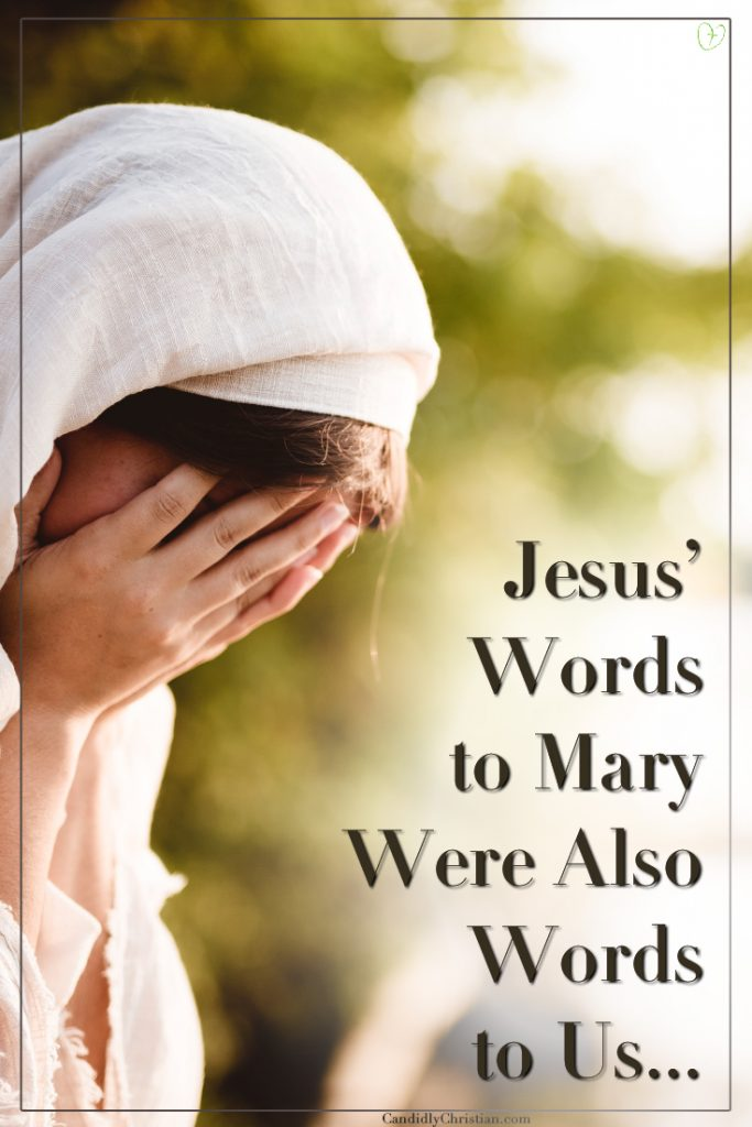 If you're seeking Jesus, remember the words He spoke to Mary...