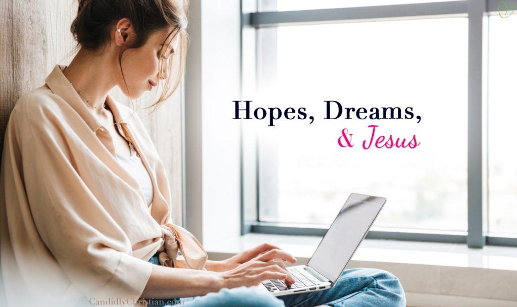 Hopes, Dreams, & Jesus