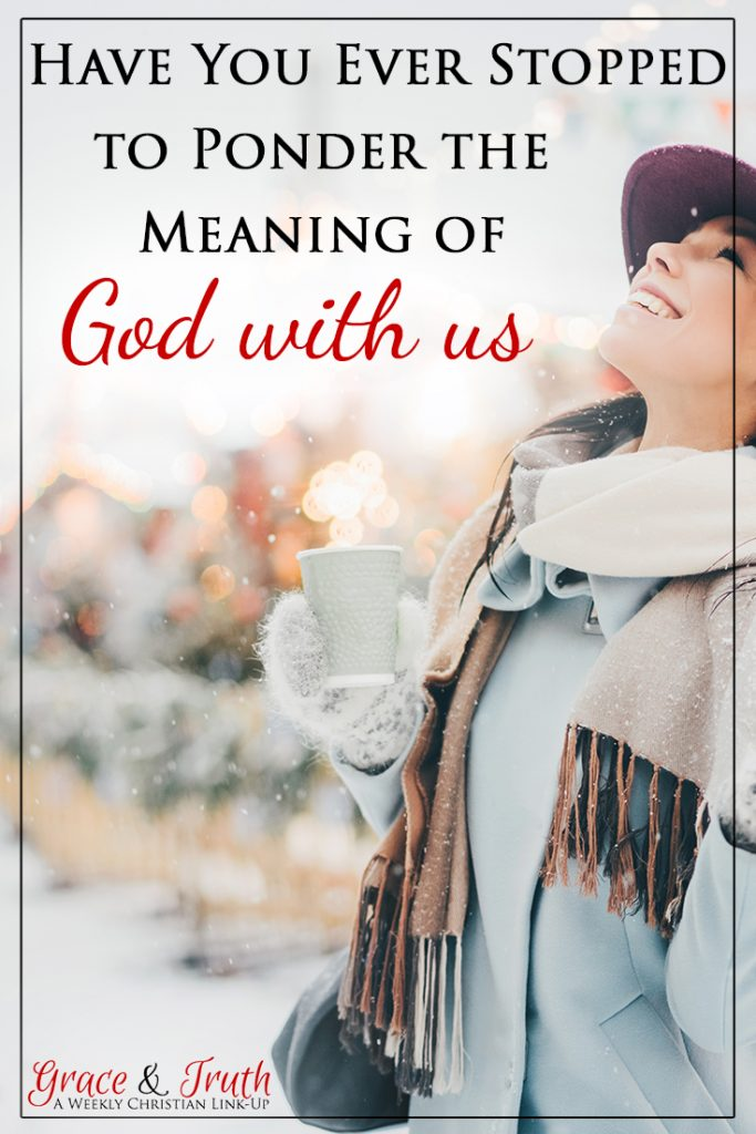 Have you ever stopped to ponder the meaning of God with us?