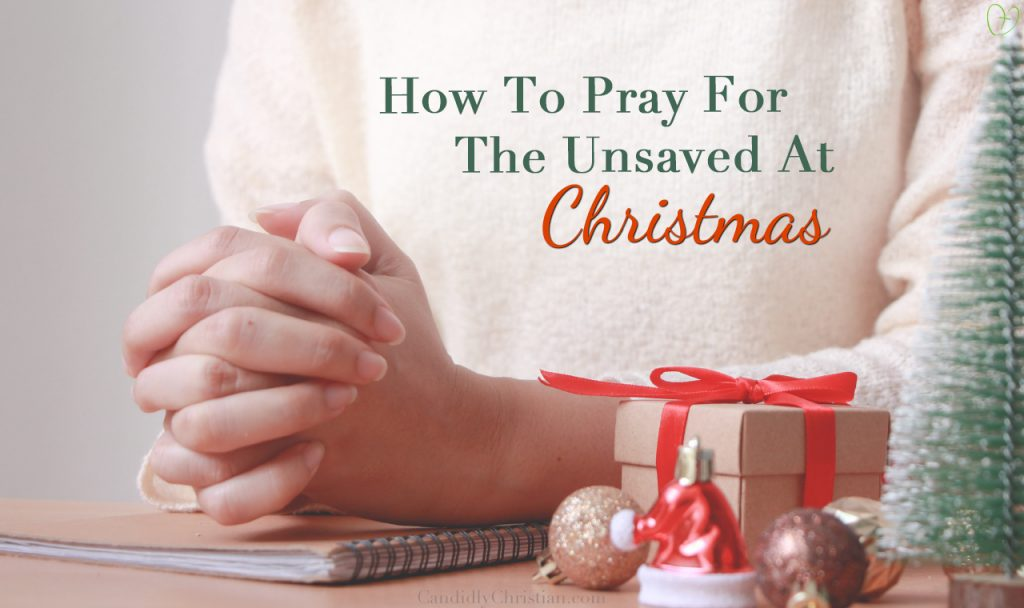 How to Pray for the Unsaved at Christmas