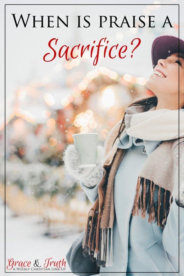 When is praise a sacrifice
