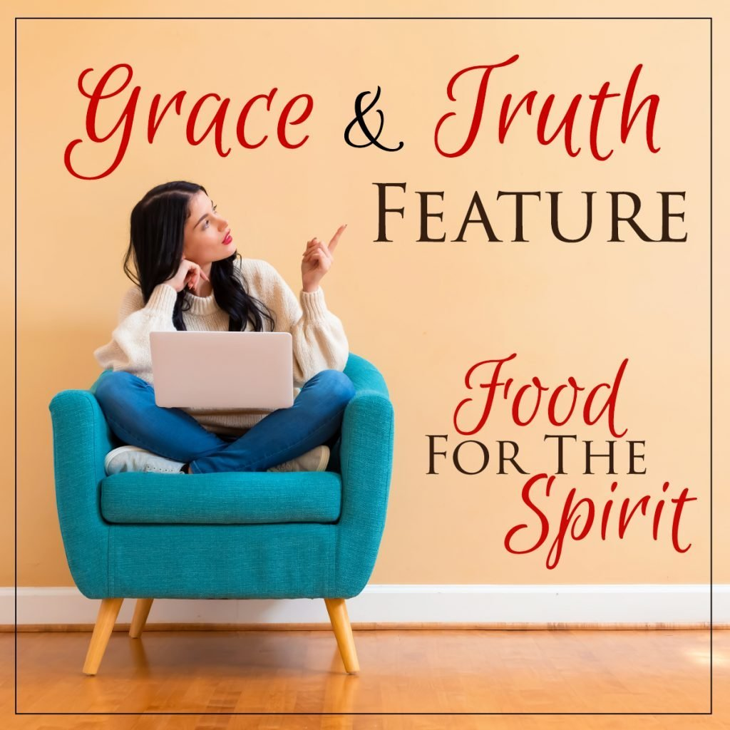 Grace & Truth Feature: Food for the Spirit