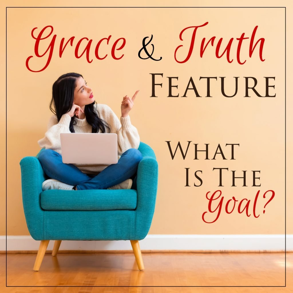 Grace and Truth Featured Post: What is the Goal? by Pam Ecrement