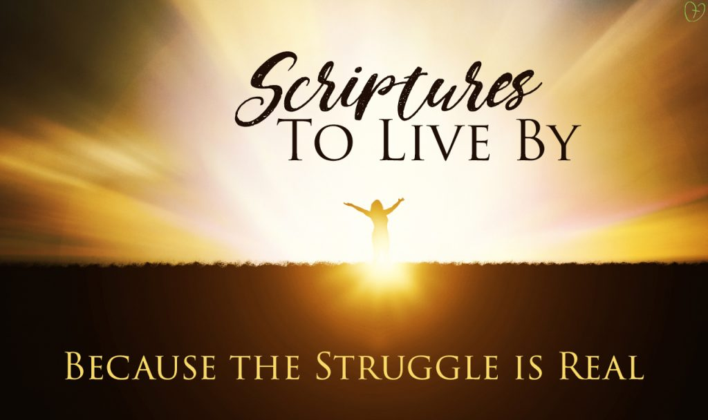 Scriptures to Live By… Because the Struggle is Real