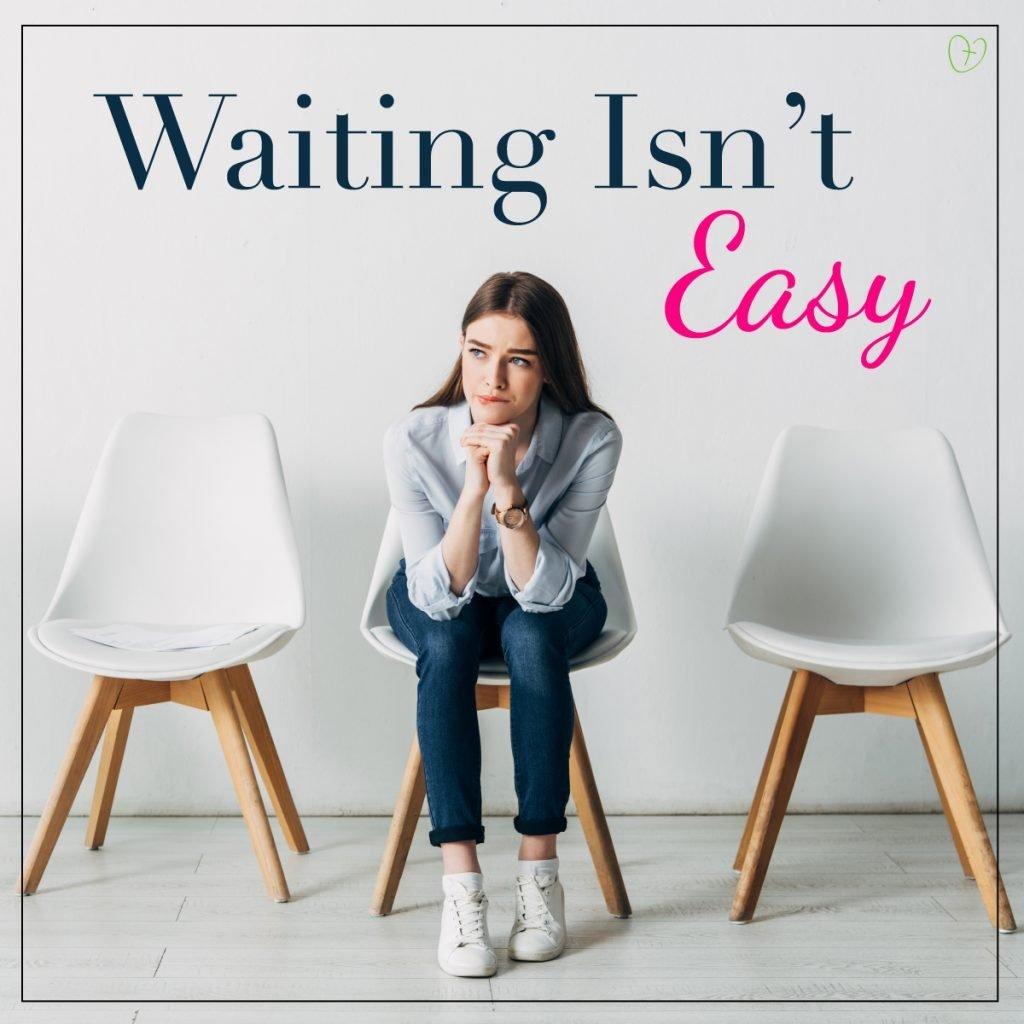Waiting isn't easy...