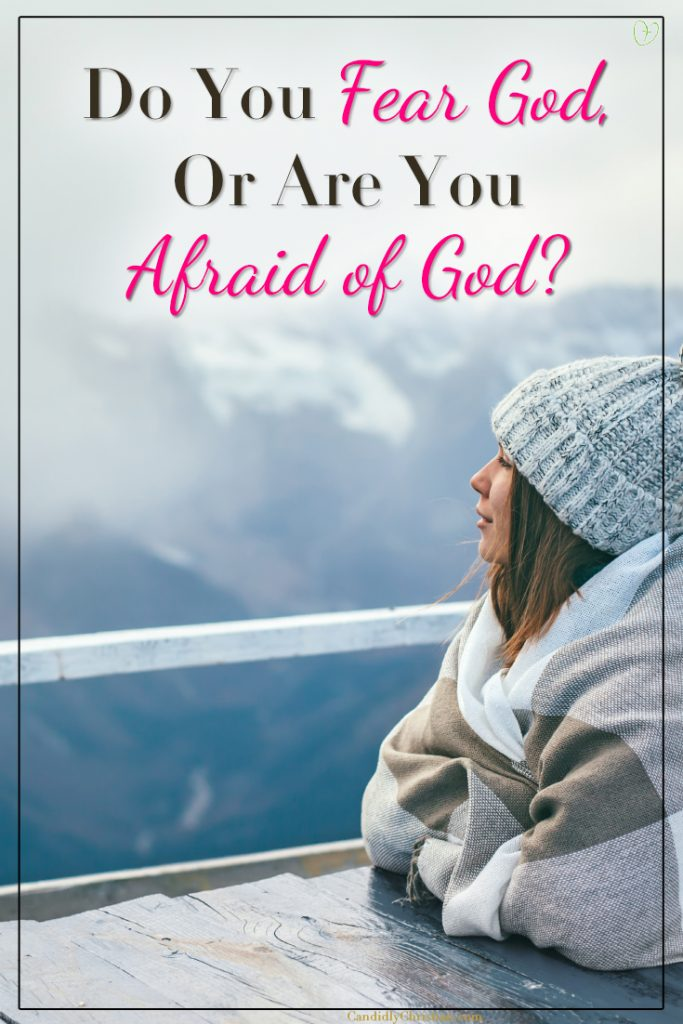 Do you fear God, or are you afraid of God?