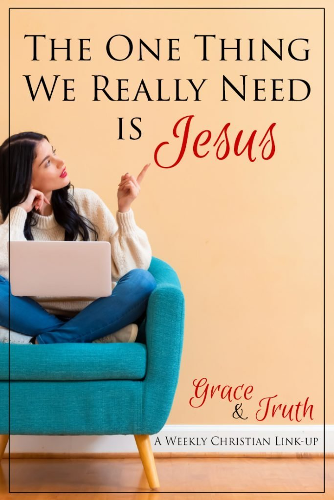 The One Thing We Really Need Is Jesus