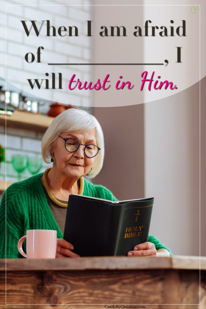 When I am afraid of __________, I will trust in Him.