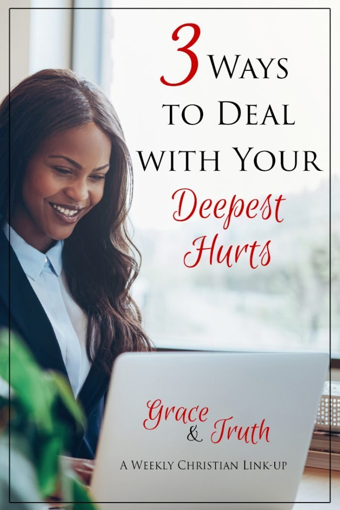 3 ways to deal with your deepest hurts