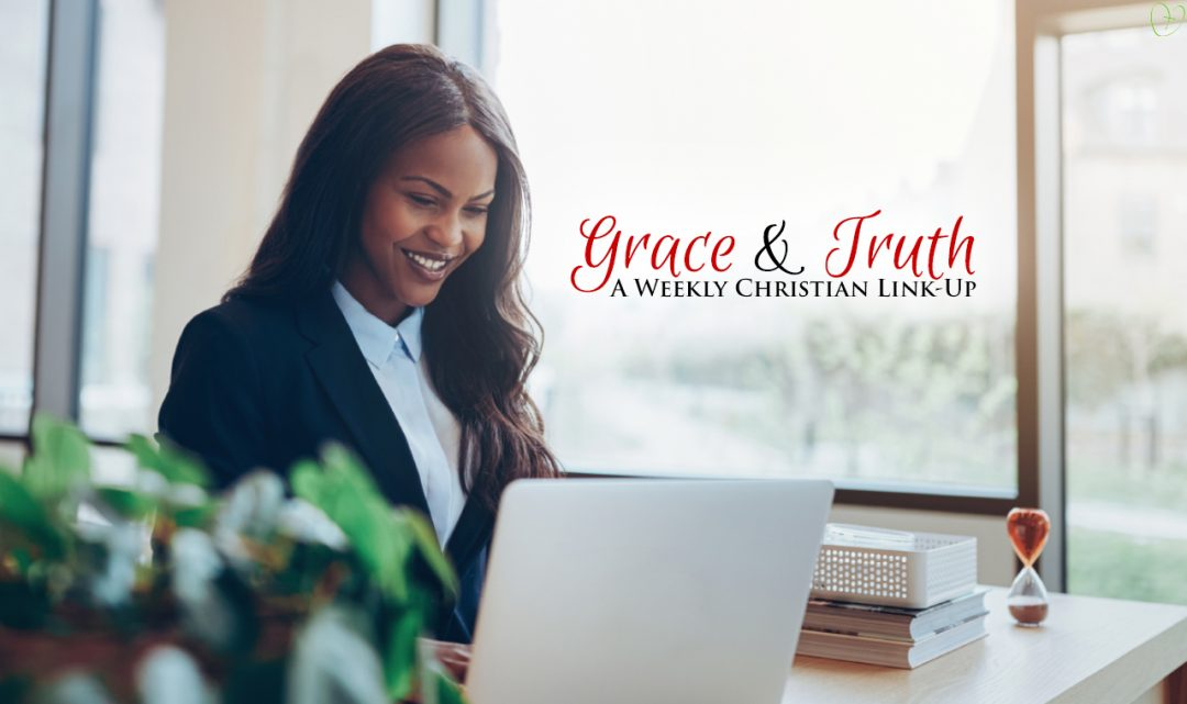 Grace & Truth: A Weekly Christian Link-Up