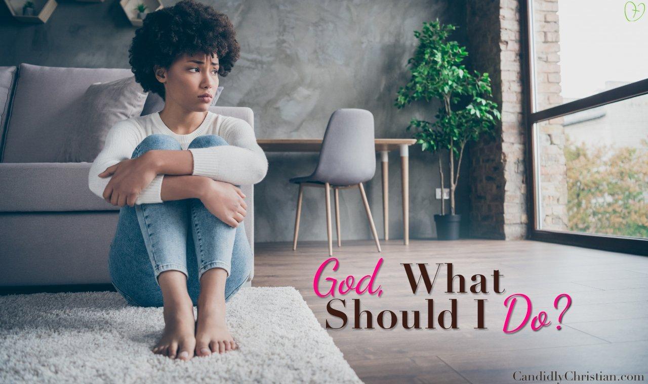 God what should I do