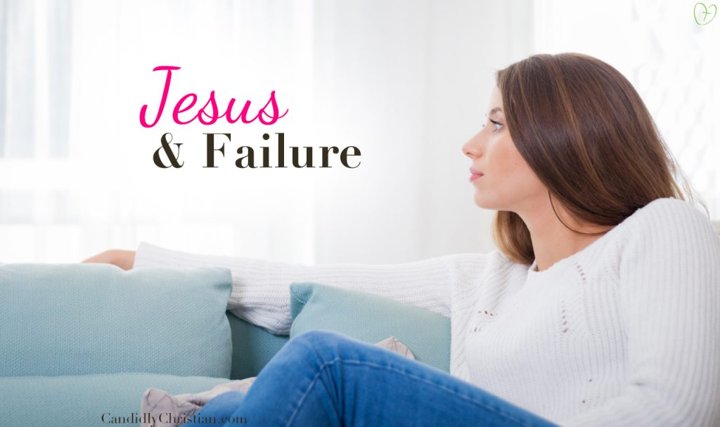 3 Ways to Make Jesus Your Fail-Safe When You Feel Like a Failure