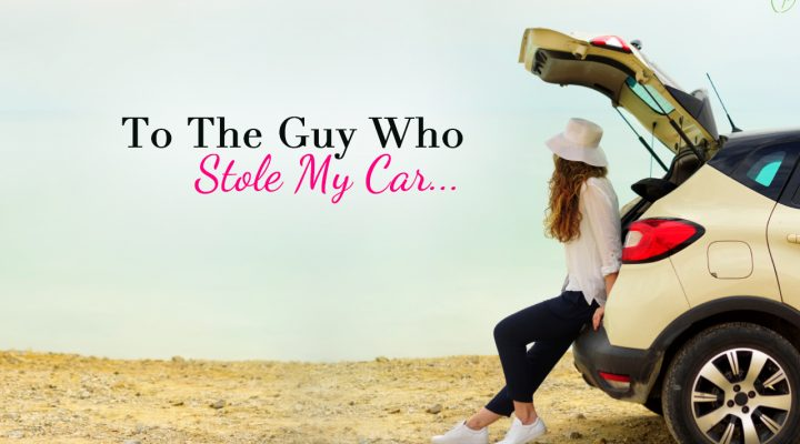 An Open Letter to the Guy Who Stole My Car