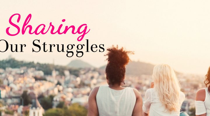 Sharing Your Struggles – A Candid Moment