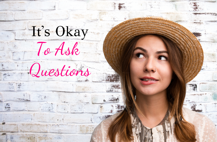It's okay to ask questions