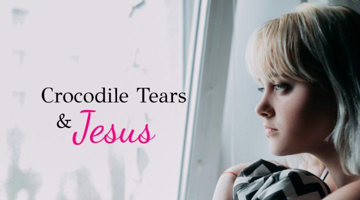 Crocodile Tears & Jesus