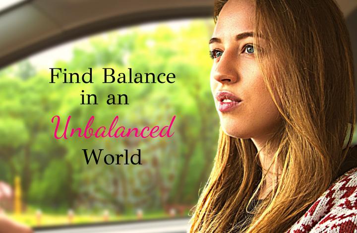 Find balance in an unbalanced world