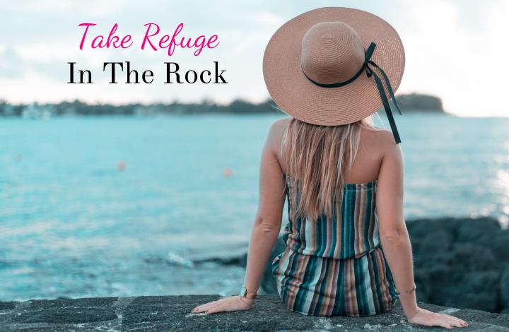 Take refuge in the rock