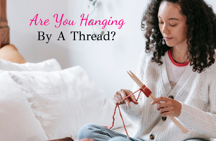 are you hanging by a thread?