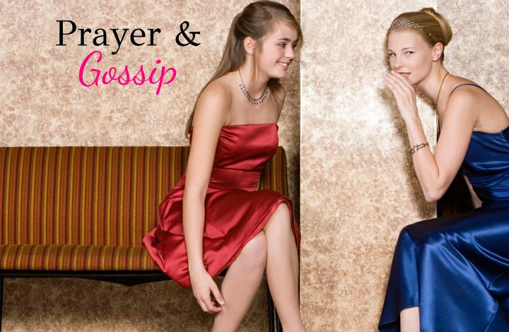 Prayer & Gossip